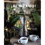 ¡Al Grano! Guía Para Comprar Preparar Y Degustar El Mejor Café